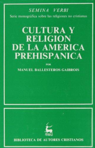 Cultura y religion de la America prehispanica: Ballesteros Gaibrois, Manuel