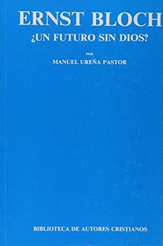 Ernst Bloch. ¿Un futuro sin Dios? - Ureña Pastor, Manuel