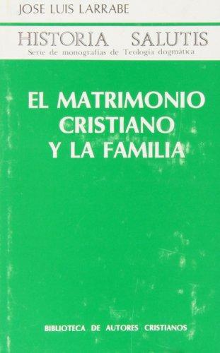 El matrimonio cristiano y la familia - Larrabe Orbegozo, José Luis