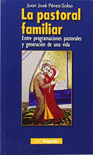La pastoral familiar : entre programaciones pastorales: Juan José Pérez-Soba
