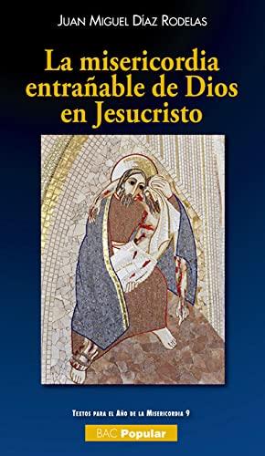 LA MISERICORDIA ENTRAÑABLE DE DIOS EN JESUCRISTO - DIAZ RODELAS, JUAN MIGUEL