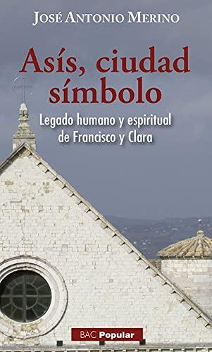 ASIS, CIUDAD SIMBOLO: Legado humano y espiritual: Merino, José Antonio