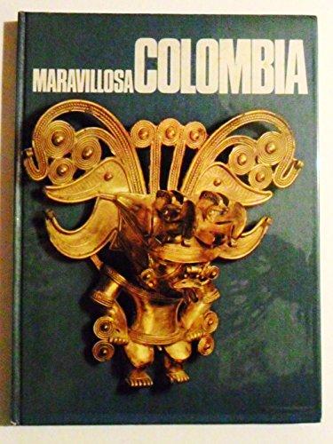 Maravillosa Colombia: Una vision inedita de su espiritu, sus tierras, sus hombres, su pasado y su ...