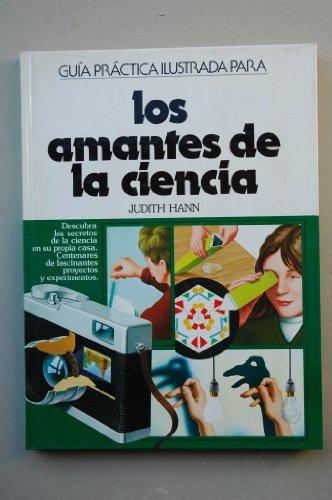 9788422613435: Los amantes de la ciencia : guía práctica ilustrada / Judith Hann ; [traducción José Luis Díaz de Liaño]
