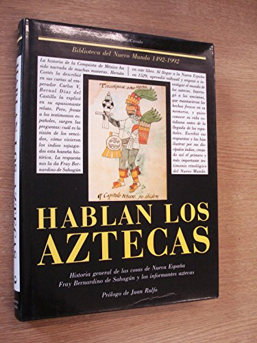 Hablan los aztecas. Historia general de las: Bernardino de Sahagún,