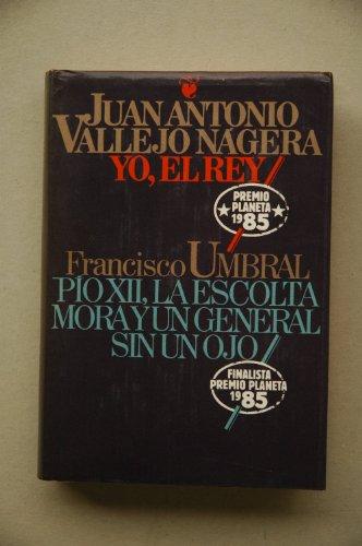 9788422620877: Yo, el rey ; Pío XII, la escolta mora y un general sin un ojo