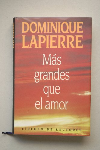 MÁS GRANDES QUE EL AMOR. Traducción de: LAPIERRE, Dominique