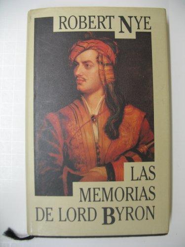 9788422647409: Las memorias de Lord Byron / Robert Nye ; traducción Antonio Desmonts ; introducción de Luis Anronio de Villena