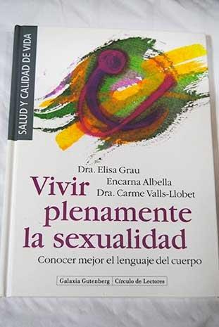 Vivir plenamente la sexualidad: Conocer mejor el: Dra. Elisa Grau/Albella,