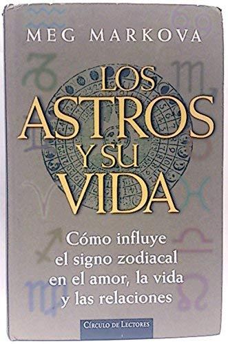 9788422668923: Los astros y su vida: cómo influye el signo zodiacal en el amor, la vida y las relaciones
