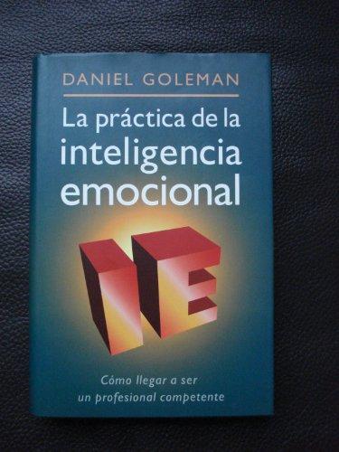 9788422679301: La practica de la inteligencia emocional: como llegar a ser un profesional competente