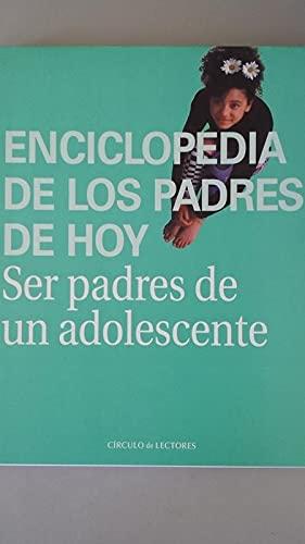 ENCICLOPEDIA DE LOS PADRES DE HOY. SER PADRES DE UN ADOLESCENTE: A.A.V.V.