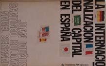 LA INTERNACIONALIZACIÓN DEL CAPITAL EN ESPAÑA. 1ª: MUÑOZ, Juan -