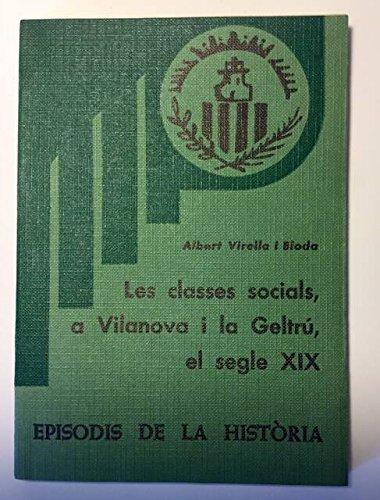 LES CLASSES SOCIALS, A VILANOVA I LA GELTRU, EL SEGLE XIX - VIRELLA I BLODA, ALBERT