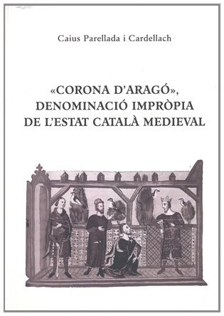 9788423206544: «Corona D'Aragó», Denominació Impròpia de L'Estat Català Medieval (Obra vària)