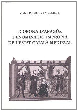 9788423206544: 'Corona d'Arago', denominacio impropia de l'Estat catala medieval