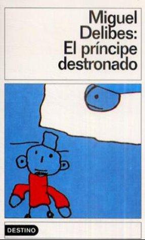 El Principe Destronado (Coleccion Destinolibro) (Spanish: Delibes, Miguel