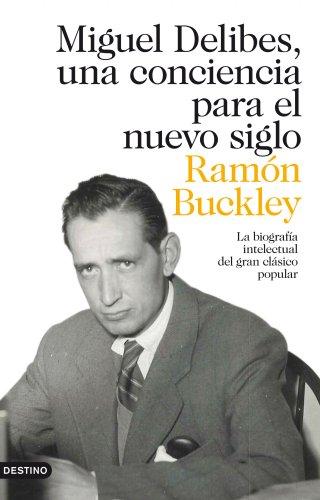 Miguel Delibes, una conciencia para el nuevo: Ramón Buckley