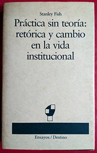 9788423322497: Practica sin teoria : retorica y cambio en la vida institucional