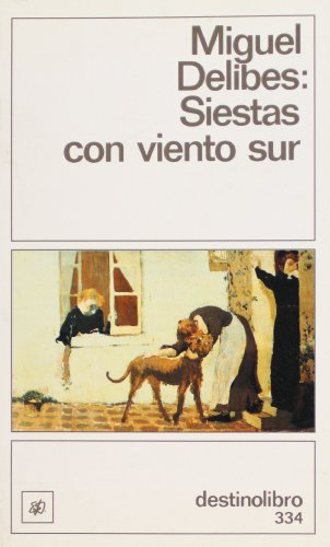Siestas con viento sur (Coleccio?n Destinolibro) (Spanish: Delibes, Miguel
