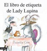El Libro de Etiqueta de Lady Lupina / Lady Lupin's Book of Etiquette (Spanish Edition) (842333337X) by Babette Cole