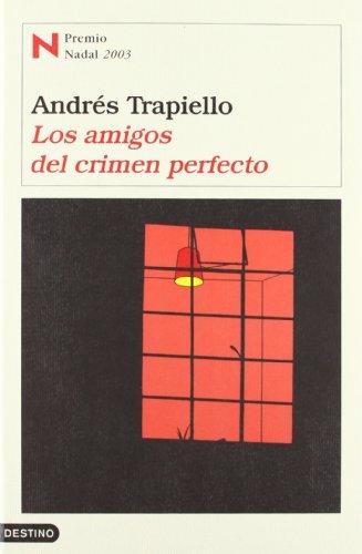 9788423334674: Los Amigos Del Crimen Perfecto : Premio Nadal 2003 / The Perfect Crime (Coleccion Ancora Y Delfin) (Spanish Edition)