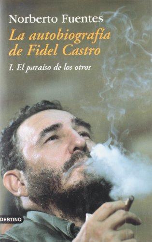 La Autobiografia De Fidel Castro: 1. El Paradiso De Los Otros (Coleccion Imago Mundi) (Spanish ...