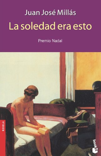 9788423337637: La soledad era esto (Novela (Booket Numbered)) (Spanish Edition)