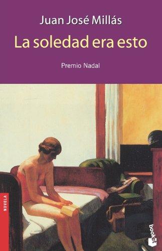 La soledad era esto (Novela (Booket Numbered)): Millas, Juan Jose