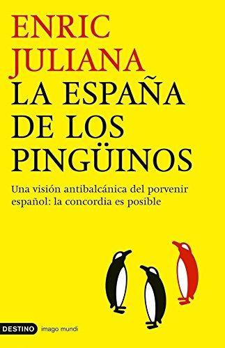 9788423337866: La Espa~na de Los Pinguinos: Una Vision Antibalcanica del Porvenir Espa~nol: La Concordia Es Posible (Spanish Edition)