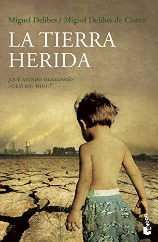 LA TIERRA HERIDA ¿QUÉ MUNDO HEREDARÁN NUESTROS: DELIBES, MIGUEL ;