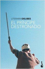 El principe destronado (Spanish Edition): Miguel Delibes