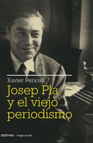 9788423341511: Josep Pla y el viejo periodismo