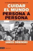 9788423341900: Cuidar el mundo persona a persona. La accion humanitaria en el siglo XXI