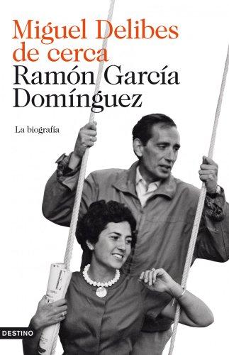 MIGUEL DELIBES DE CERCA. La biografía: RAMON GARCIA DOMINGUEZ