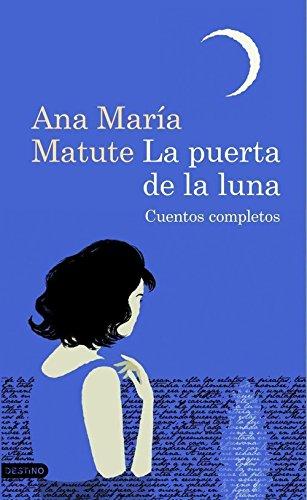 La puerta de la luna. Cuentos completos: Ana María Matute