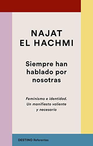 9788423356041: Siempre han hablado por nosotras: Feminismo e identidad. Un manifiesto valiente y necesario (REFERENTES)