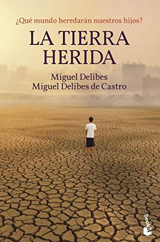 LA TIERRA HERIDA. ¿Qué mundo heredarán nuestros: Miguel Delibes, Miguel