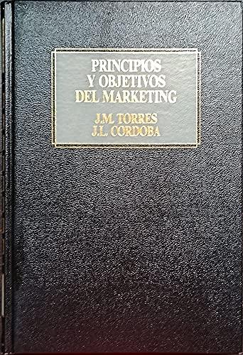 Principios y objetivos del marketing: Torres R., J. M. / Córdoba V., J. L.