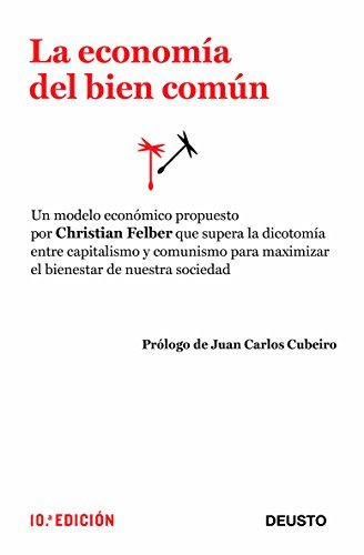 9788423412808: La economía del bien común: Un modelo económico que supera la dicotomía entre capitalismo y comunismo para m (Economia (deusto))