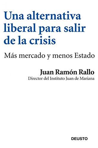 9788423412969: Una alternativa liberal para salir de la crisis: Más mercado y menos Estado (Sin colección)