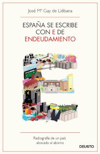 9788423412976: España se escribe con E de Endeudamiento: Radiografía de un país abocado al abismo (Sin colección)