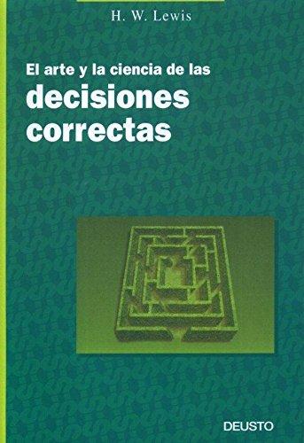 Arte y La Ciencia de Las Decisiones Correcta (Spanish Edition): H. W. Lewis