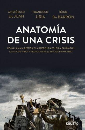 9788423416967: Anatomía de una crisis: Cómo la mala gestión y la injerencia política cambiaron la vida de todos y provocaron el rescate financiero (Sin colección)
