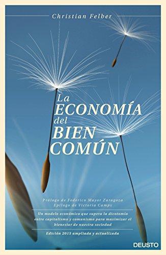 9788423420896: La economía del bien común: Un modelo económico que supera la dicotomía entre capitalismo y comunismo para maximizar el bienestar de nuestra sociedad (Sin colección)