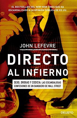 Directo al infierno : sexo, drogas y codicia : las escandalosas confesiones de un banquero de Wall Street (9788423424924) by John Lefevre