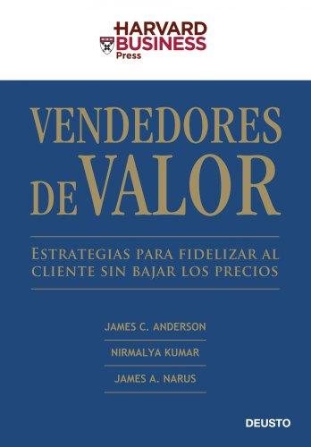 Vendedores de valor Estrategias para fidelizar al: Anderson, James C.