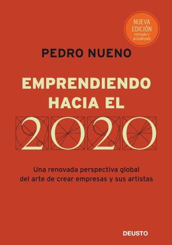 Emprendiendo hacia el 2020: Una renovada perspectiva global del arte de crear empresas y sus artistas - Pedro Nueno Iniesta