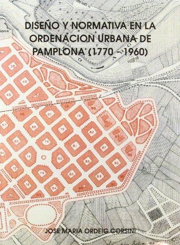 9788423510818: Diseño y normativa en la ordenacion urbana de Pamplona : 1770-1960