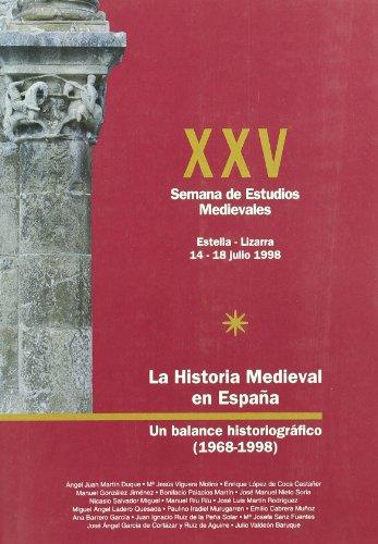 9788423518425: Historia medieval en España, la - un balance historiografico (1968-1998) - xxv semana de estudios medievales, estella, 14 a 18 de Julio de 1998